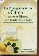 Les Prodigieuses Vertus Du Citron, Pour Votre Minceur, Votre Beauté Et Votre Santé Et Toutes Ses Autres Utilisations - L - Libri
