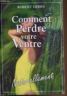 Comment Perdre Votre Ventre Naturellement - Dehin Robert - 2011 - Libri