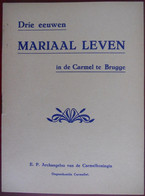 DRIE EEUWEN MARIAAL LEVEN IN DE CARMEL Te Brugge Ongeschoeide CARMELIETEN Klooster - Geschiedenis