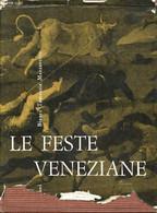 Le Feste Veneziane - I Giochi Popolari, Le Cerimonie Religiose E Di Governo - Mazzarotto Bianca Tamassia - 1961 - Altri