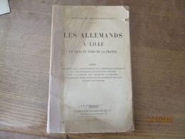 LES ALLEMANDS A LILLE ET DANS LE NORD DE LA FRANCE 1916 MINISTERE DES AFFAIRES ETRANGERES 166 PAGES NOTE ADRESSEE PAR LE - Guerra 1914-18