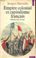 Empire Colonial Et Capitalisme Français - Histoire D'un Divorce - Marseille Jacques - 1989 - History