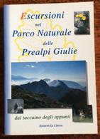 Escursioni Nel Parco Naturale Delle Prealpi Giulie / Venzone Resiutta Resia Chiusaforte Moggio Udinese - Altri