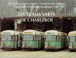LES TRAMS VERTS DE CHARLEROI Régionalisme Vicinal Vicinaux SNCV Gilly Fleurus Châtelineau Gosselies Couillet Loverval - Bélgica