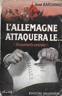 L'Allemagne Attaquera Le... Jean Bardanne. Documents Secrets. Hitler. Kaiser... 1932 - Guerra 1939-45