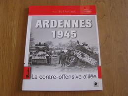 ARDENNES 1945 La Contre Offensive Alliée Guerre 40 45 Ardenne Houffalize Saint Vith Bure Hamoul Von Mantuffel Panzer - War 1939-45