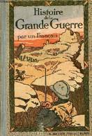 Histoire De La Grande Guerre. - Par Un Français - 1921 - Guerra 1914-18