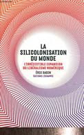 """La Silicolonisation Du Monde - L'irrésistible Expansion Du Libéralisme Numérique (Collection """"Pour En Finir Avec"""") - Sad - Informatique"""