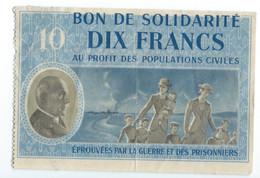 BON DE SOLIDARITE 10 FRANCS  PETAIN Au Profit Des Populations Civiles éprouvées Par La Guerre - Bons & Nécessité