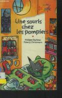 Une Souris Chez Les Pompiers - Barbeau Philippe, Christmann Thierry - 2006 - Altri