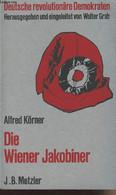 Die Wiener Jakobiner - Deutsche Revolutionäre Demokraten - III - Körner Alfred - 1972 - Andere