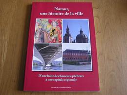 NAMUR Une Histoire De La Ville Régionalisme Citadelle Meuse Sambre Architecture Comté Habsbourg Empire Français Pays Bas - Bélgica