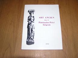 ART ANCIEN DANS LE PATRIMOINE PRIVE LIEGEOIS Régionalisme Liège Beaux Arts Sculpture Céramique Verre Peinture Médaille - Bélgica