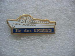 Pin's Du Bateau Super Coucoussa, Navigation Vers L'Ile Des EMBIEZ - Bateaux