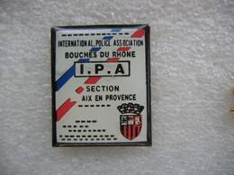 Pin's International Police Association Du Dépt Des BOUCHES Du RHONE (IPA) Section Aix En Provence - Police