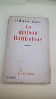 LA MAISON BARTHOLENE - CAMILLE MARBO - 1e EDITION 1946 CHEZ  FLAMMARION - DEDICACE A Mr NAEGELEN HOMME POLITIQUE - Livres Dédicacés