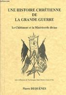 Une Histoire Chrétienne De La Grande Guerre. Le Châtiment Et La Miséricorde Divine. Avec Oriflammes De Charlemagne, Sain - Guerra 1914-18