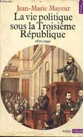 """La Vie Politique Sous La Troisième République, 1870-1940 (Collection """"Points Histoire"""", N°H73) - Mayeur Jean-Marie - 198 - History"""