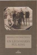 Un Legionario Sul Ring - Mirella Cecchini Testa - Non Classés