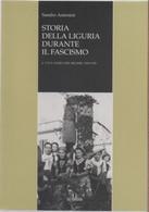Storia Della Liguria Durante Il Fascismo. L'età Aurea Del Regime: 1930-1936 (Vol. 4) - Sandro Antonini - Non Classés