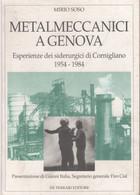 Metalmeccanici A Genova. Esperienze Dei Siderurgici Di Cornigliano (1954-1984) - Mirio Soso - Non Classés