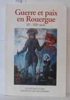Guerre Et Paix En Rouergue : Actes Du Colloque Organisé à Millau Les 3 Et 4 Octobre 1997 - Histoire