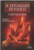 I Cristalli Neri. Il Tatuaggio Di Fuoco - Marisa Granvillano - Non Classés