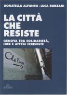 La Città Che Resiste. Genova Tra Solidarietà, Idee E Attese Irrisolte - D. Alfonso, L. Borzani - Non Classés