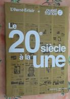 Le 20 Eme Siècle à La UNE édité Par L'Ouest éclair Et Ouest France ; 240 Pages Avec 238 UNES De Journaux - History