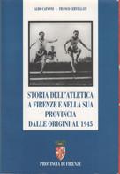 Storia Dell'atletica A Firenze E Nella Sua Provincia Dalle Origini Al 1945 - A. Capanni, F Cervellati - Non Classés