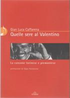 Quelle Sere Al Valentino. La Canzone Torinese E Piemontese - G. Luca Caffarena - Non Classés