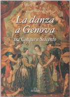 La Danza A Genova. Tra Cinque E Seicento - Cinzia Baldacci - Non Classés