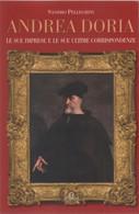 Andrea Doria. Le Sue Imprese E Le Sue Ultime Corrispondenze- S. Pellegrini - Non Classés