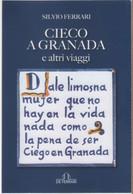 Cieco A Granada E Altri Viaggi - Silvio Ferrari - Non Classés