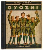 Temesi Győző: Győzni! Az új Magyar Fiú Regénye. Bp., 1929, Franklin, 147 P. Szövegközti Illusztrációkkal. Kiadói Illuszt - Scoutisme