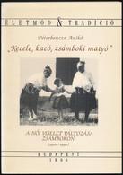 """Péterbencze Anikó: Életmód ÉsTradíció 6.""""Kecele,kacó,zsámboki Matyó"""" A Női Viseletváltozása Zsámbokon(1900-1990)Budapest - Non Classificati"""