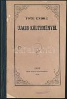 Tóth Endre: Ujabb Költeményei. Bp., 1855, Számvald Gyula.félvászon-kötés, Szakadozott állapotban. - Non Classificati