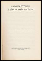 Haimann György: A Könyv Műhelyében. Bp., 1979, Szépirodalmi. Egészvászon-kötés, Jó állapotban. - Non Classificati