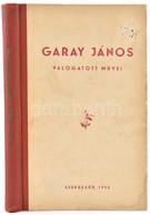 Garay János Válogatott Művei. Szerk.: Kovács Antal. Szekszárd, 1956. Tolna Megyei Tanács VB Könyvtára. Átkötött Félvászo - Non Classificati