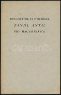 Bandl Antal: Dolgozatok és Töredékek Bandl Antal írói Hagyatékából. Bp.,[1939],Pápai Ernő. Kiadói Papírkötés. - Non Classificati