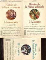 Histoire De La France Coloniale, Tomes I à III (3 Volumes) : La Conquête, Des Origines à 1870 / L'apogée, 1871-1931 / Le - Historia