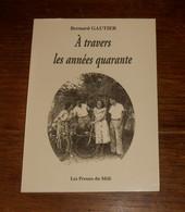 A Travers Les Années Quarante. Bernard Gautier. 2001. Avec Envoi. - Libri Con Dedica