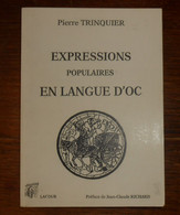 Expressions Populaires En Langue D'Oc. Pierre Trinquier. 1995. Avec Envoi. - Libri Con Dedica