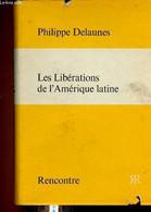 Les Libérations De L'Amérique Latine + Envoi D'auteur. - Delaunes Philippe - 1969 - Libri Con Dedica