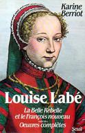 Louise Labé La Belle Rebelle Et Le Le François Nouveau Suivi Des Oeuvres Complètes Dédicacé Par Karine Berriot - Libri Con Dedica