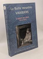 La Butte Meurtrie Vauquois. La Guerre Des Mines 1914-1918 - Historia