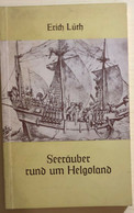 Seerauber Rund Um Helgoland Di Erich Luth, 1967, Conrad Kayser Verlag - History, Biography, Philosophy