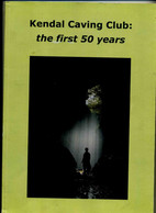 Livre  Book Kendal Caving Club The First 50 Years ISSN 1755-2680 -- Speleologie Grottes Grande Bretagne 2007 - Europa