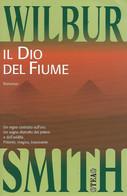ZA18005 - WILBUR SMITH : IL DIO DEL FIUME - Grandi Autori