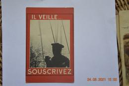 """CPA Propagande 40-45 """"Il Veille…, Souscrivez"""" Souscrire Aux Bons D'armement, C'est Sauver Des Vies Françaises - Guerra 1939-45"""